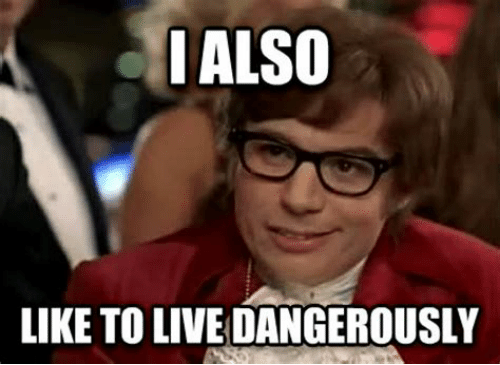 ialso-like-to-live-dangerously-i-also-like-to-live-52072709~2.png