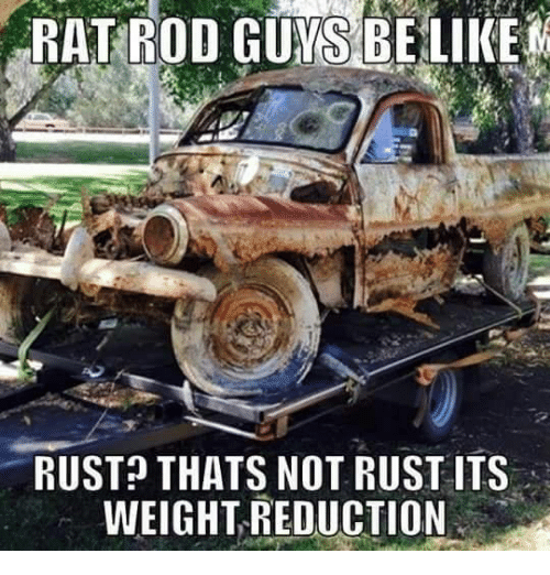 rat-rod-guys-be-like-rust-thats-not-rust-its-14909727.png
